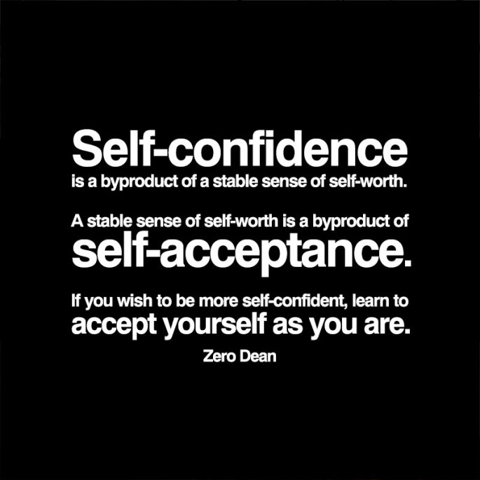 self-confidence-is-a-byproduct-of-self-acceptance-zero-dean.jpg