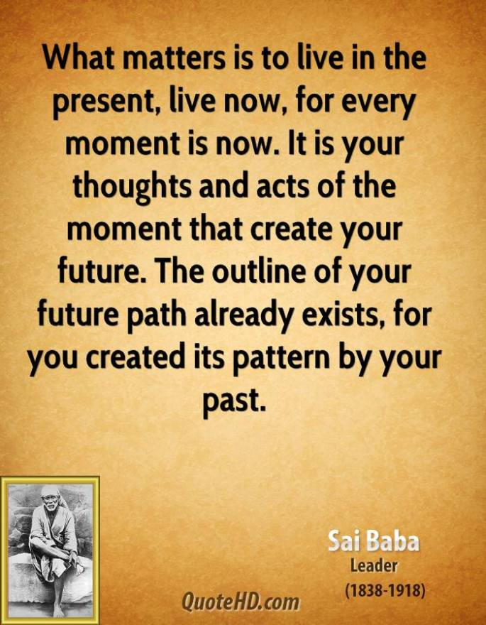 sai-baba-leader-quote-what-matters-is-to-live-in-the-present-live-now.jpg